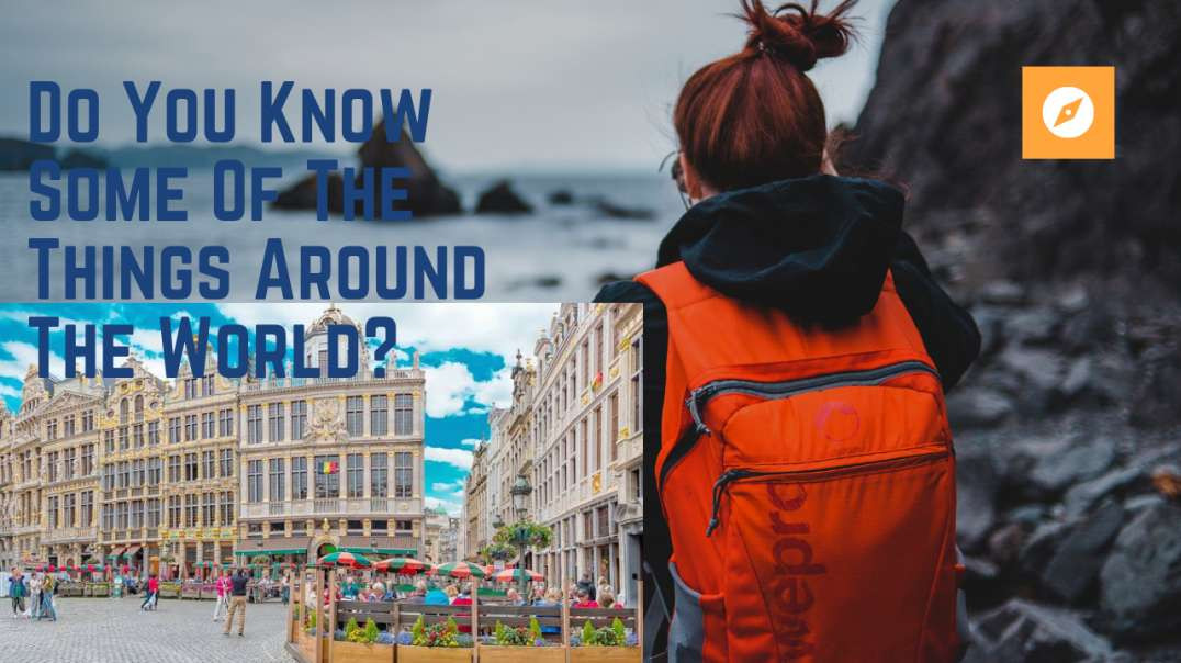 Do You Know Some Of The Things Around The World?