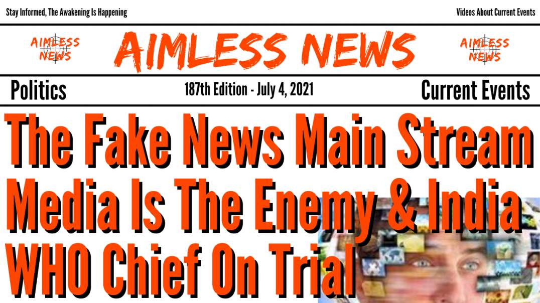 The Fake News Main Stream Media Is The Enemy & Will India WHO Chief Be Put To Death?