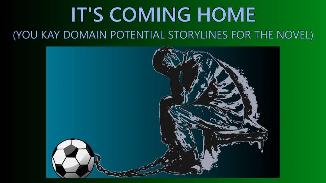 Footballs Coming Home UK Domain Potential Storylines for the Novel