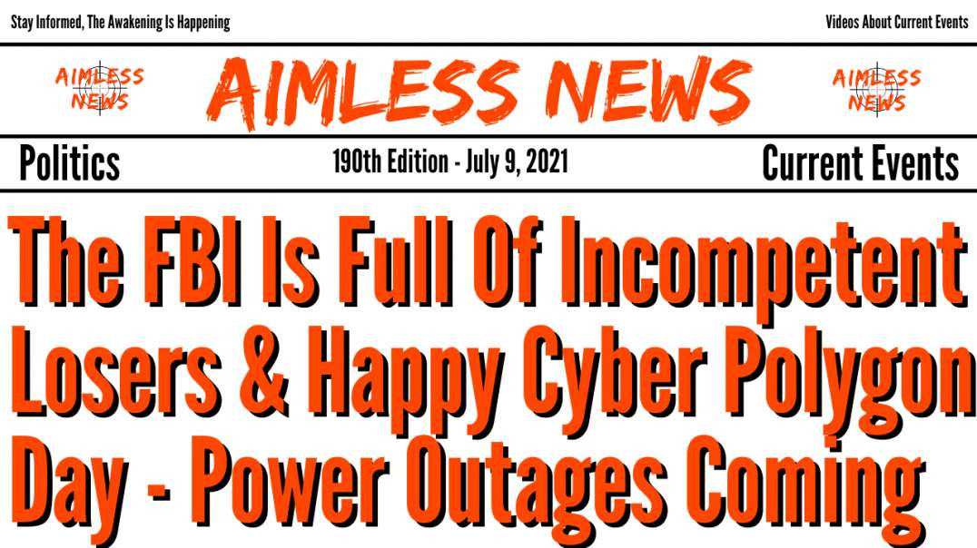 The FBI Is Full Of Incompetent Losers & Happy Cyber Polygon Day - Power Outages Coming