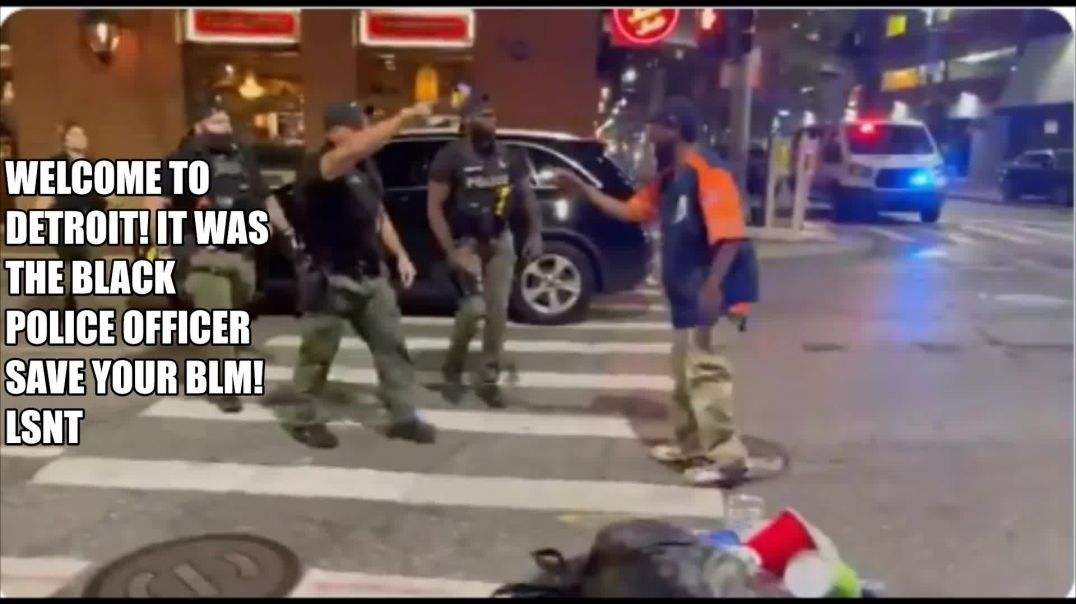 Detroit Police Do Not Care About You BLM? The Police Officer Was BLACK