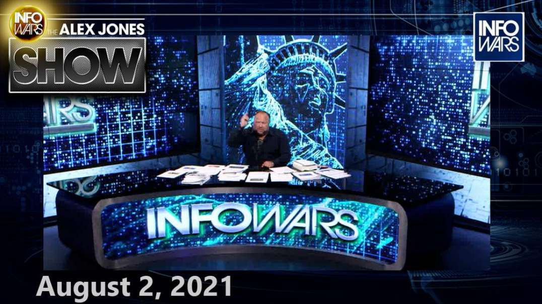 Alert: Major Governments Confirm Covid-19 Vaccinated Spreading New, Deadly Plague – FULL SHOW 8/2/21