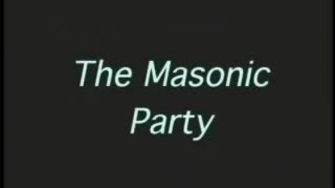 """""""There Is ONLY The Masonic Party."""""""