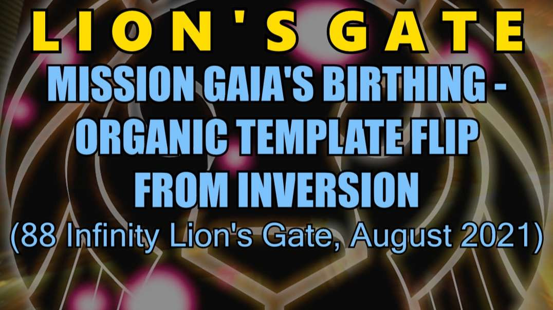 Mission Gaia Birthing Organic Template Flip From Inversion 88 Infinity Lion's Gate August 2021