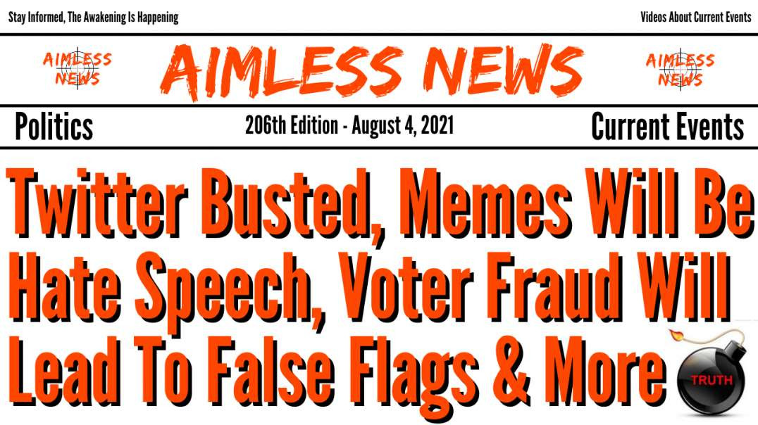 Twitter Busted, Memes Will Be Hate Speech, Voter Fraud Will Lead To False Flags & Much More