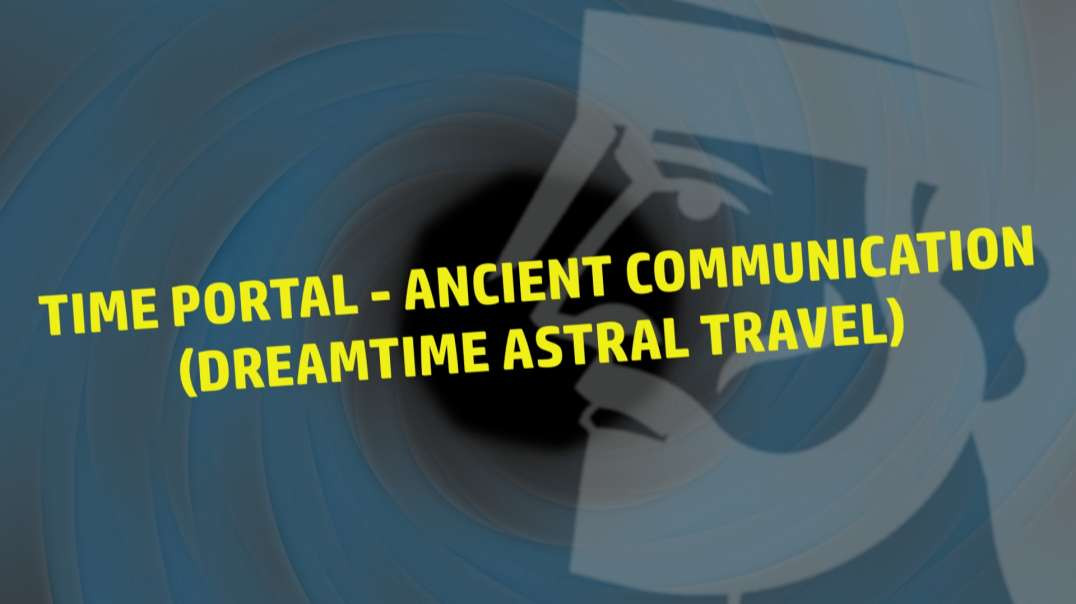 Time Portal - Ancient Communication (Dreamtime Astral Travel)