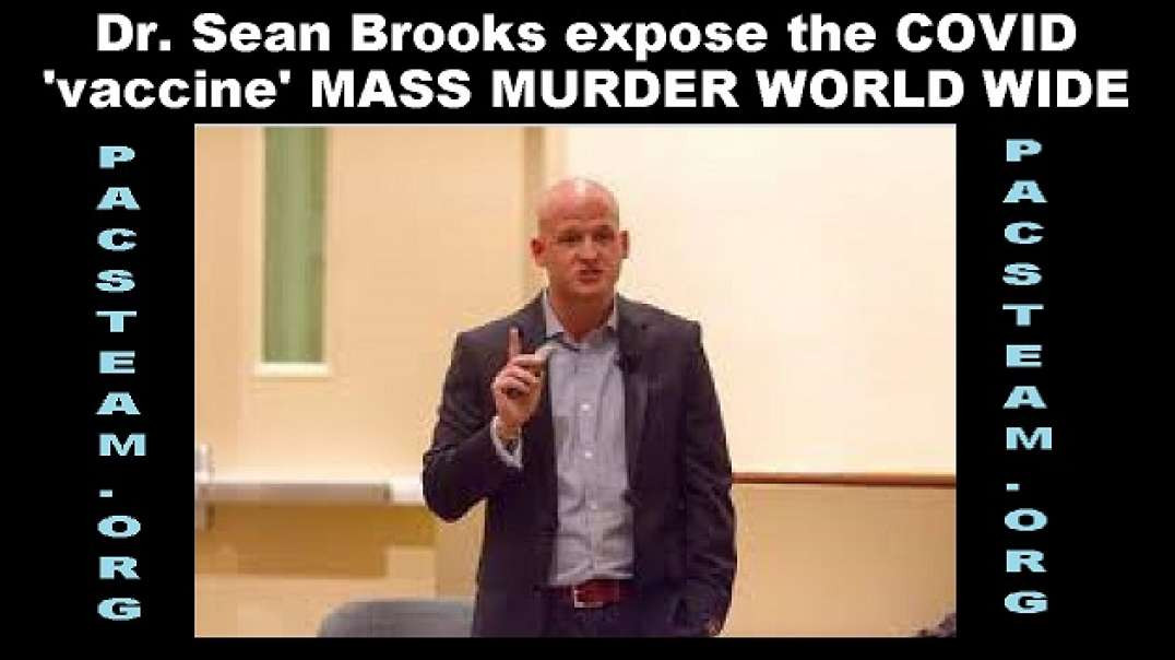 Dr. Sean Brooks expose the COVID 'vaccine' MASS MURDER WORLD WIDE