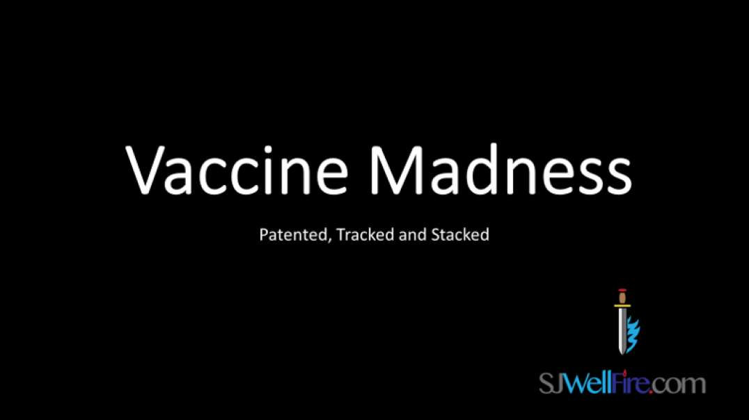 Vaccine Madness = Patented, Tracked, and Stacked