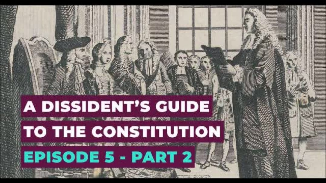 Alex Thomson A Dissident's Guide to the Constitution: Episode 5, Part II — A Lawless Lawmaker