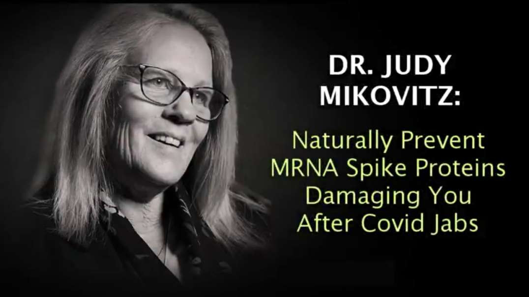 Dr Judy Mikovitz Phd how to naturally prevent MRNA spike proteins damaging you after the jab