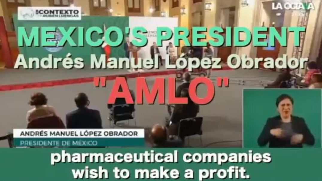 Mexican Leaders Know that Big Pharma is Behind the Covid Scamdemic