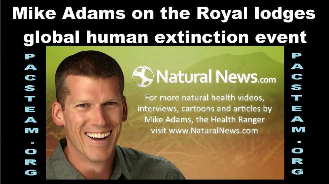 Mike Adams on the Royal lodges global human extinction event