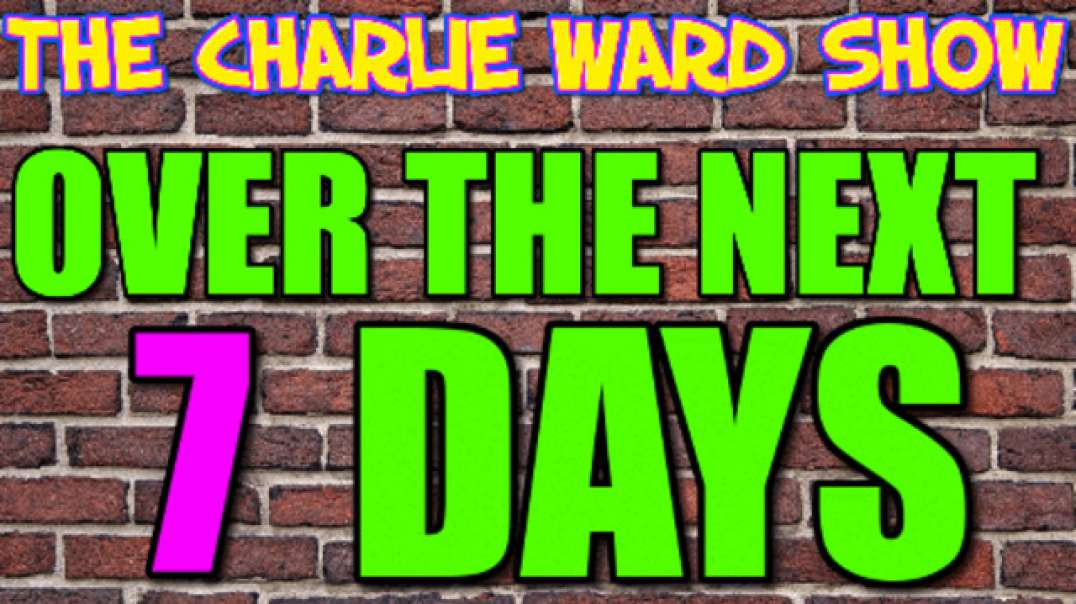THINGS ARE HAPPENING OVER THE NEXT 7 DAYS! WITH CHARLIE WARD
