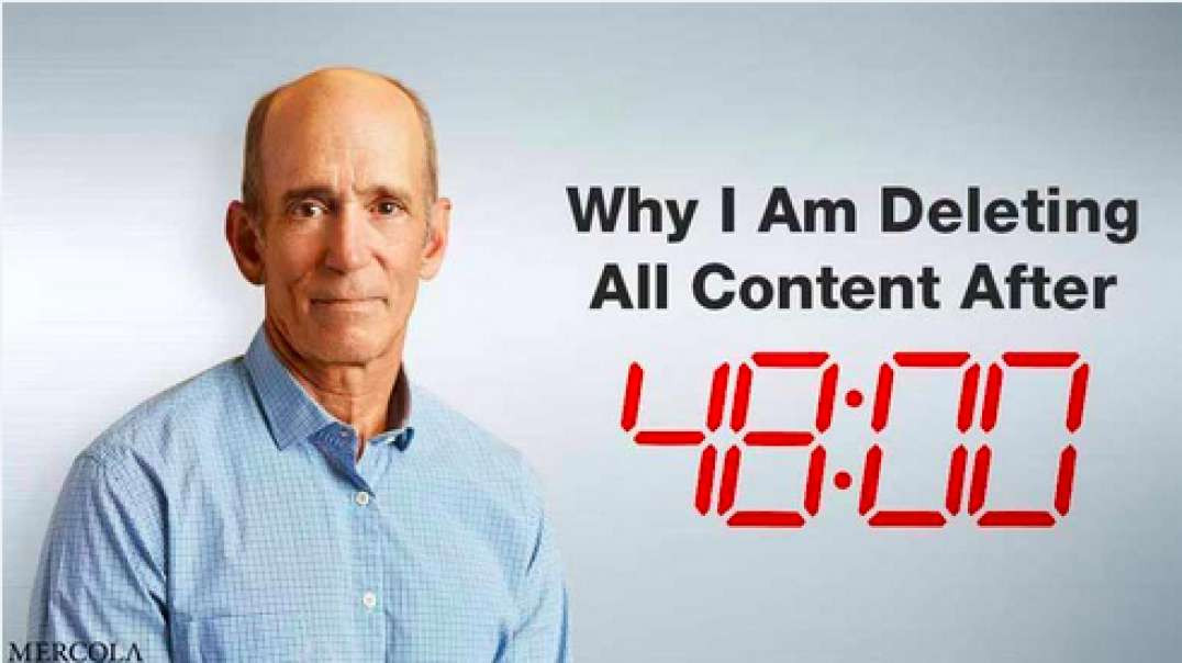Dr. Mercola | Why I Am Deleting All Content After 48 Hours . August 4, 2021