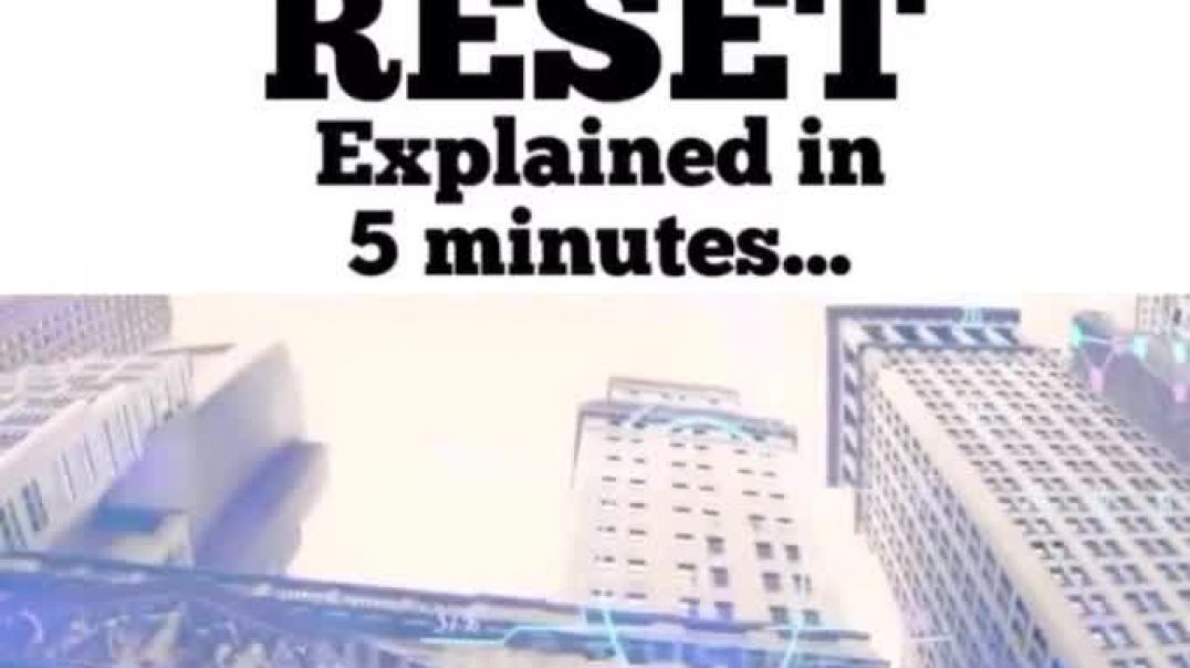 THE GREAT RESET ~ EXPLAINED IN 5 MINUTES!