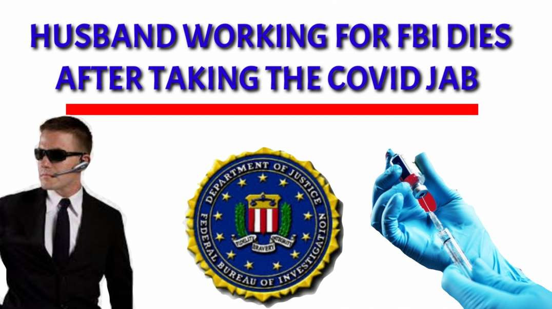 Husband working for FBI DIES after taking the COVID JAB