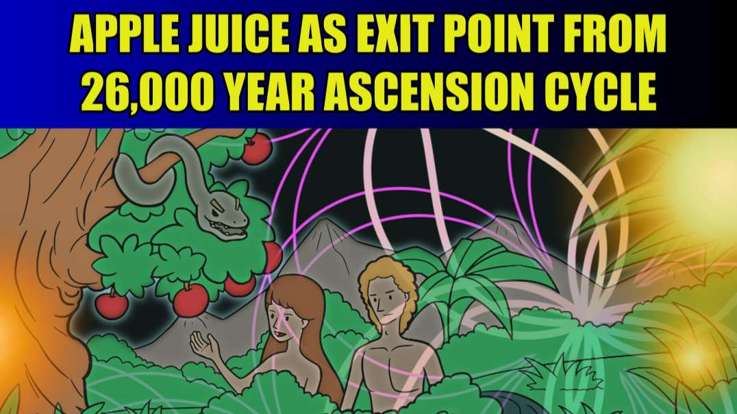 Apple Juice as Exit Point from 26,000 Year Ascension Cycle