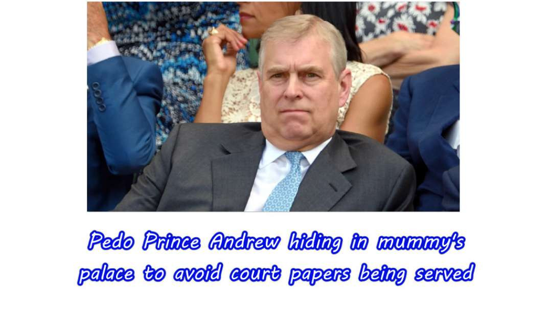 Pedo Prince ANDREW hiding in his mom's house to avoid court papers being served on him