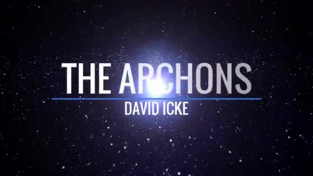 THE ARCHONS: HOW THEY PLAY A ROLE IN THIS ILLUSION THAT WE CALL REALITY. BY DAVID ICKE