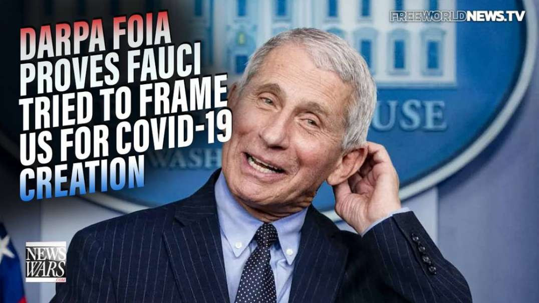 BREAKING: DARPA FOIA Proves Fauci Tried to Frame the US for Creation of COVID-19