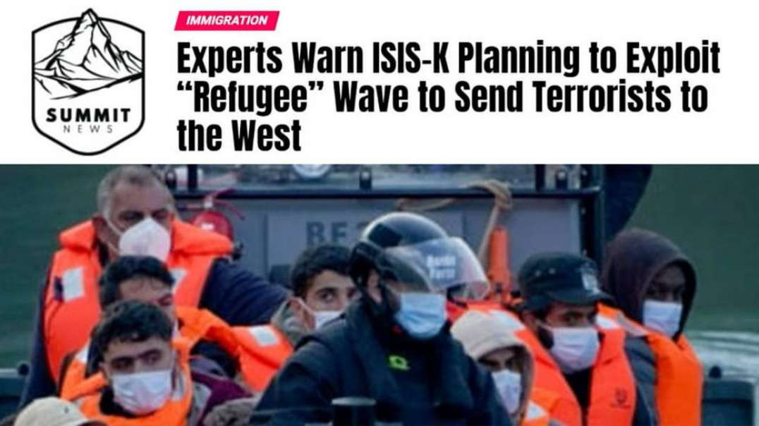 Experts Warn ISIS-K Planning to Exploit Refugee Wave to Continue Terror Attacks in Europe