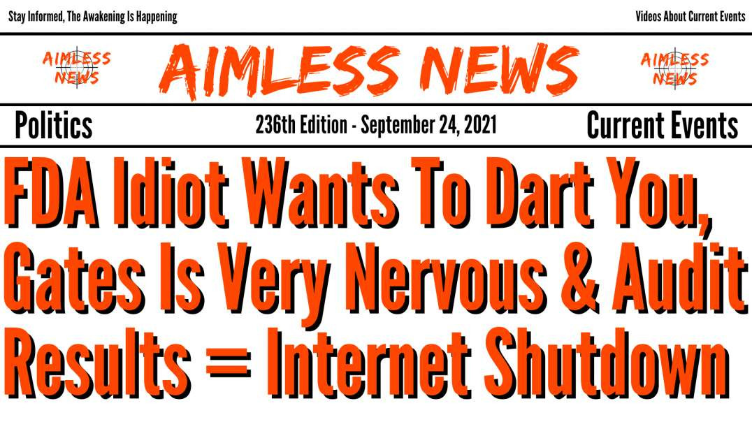 FDA Idiot Wants To Dart You, Gates Is Very Nervous & Audit Results = Internet Shutdown