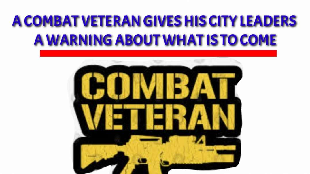 A COMBAT VETERAN gives his city leaders a WARNING about what is to COME