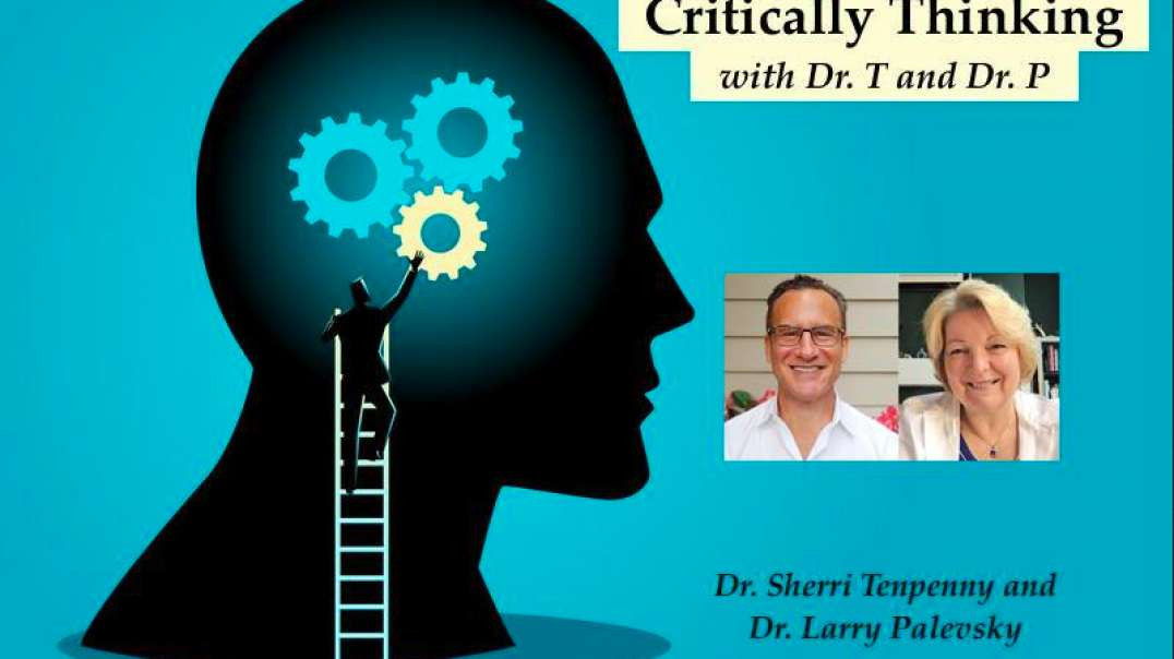 Critically Thinking with Dr. T and Dr. P Episode 62 ~ September 16, 2021