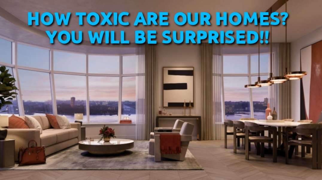 How TOXIC are our homes, You will be SURPRISED!!
