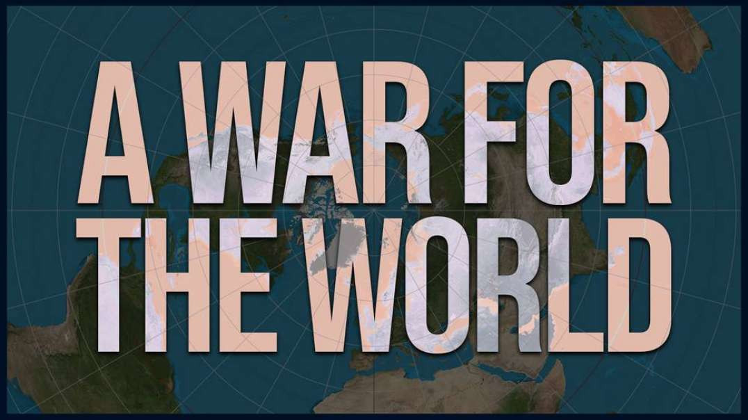 A WAR FOR THE WORLD