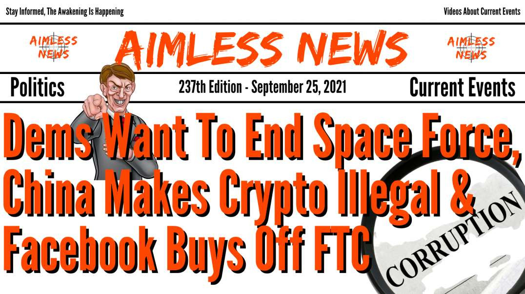 Dems Want To End Space Force, China Makes Crypto Illegal, Facebook Buys Off FTC & How Much Is $3