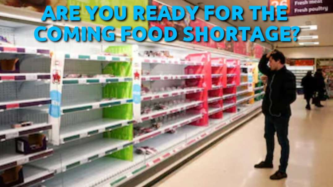 Are you READY for the coming FOOD SHORTAGE?