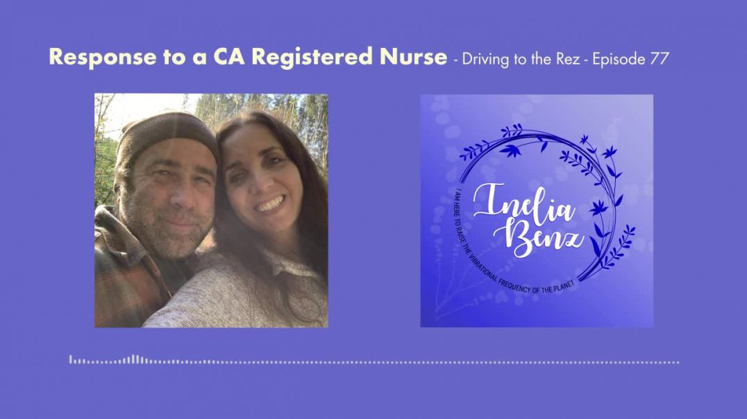 Response to a CA Registered Nurse - Driving to the Rez - Episode 77