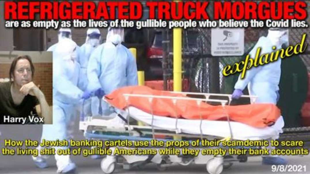 REFRIGERATED TRUCK MORGUES are as empty as the lives of those who believe the covid lies