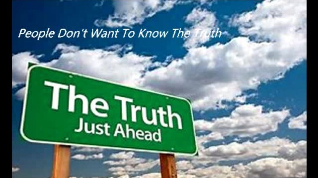 People can't see the truth because they don't want to know the truth
