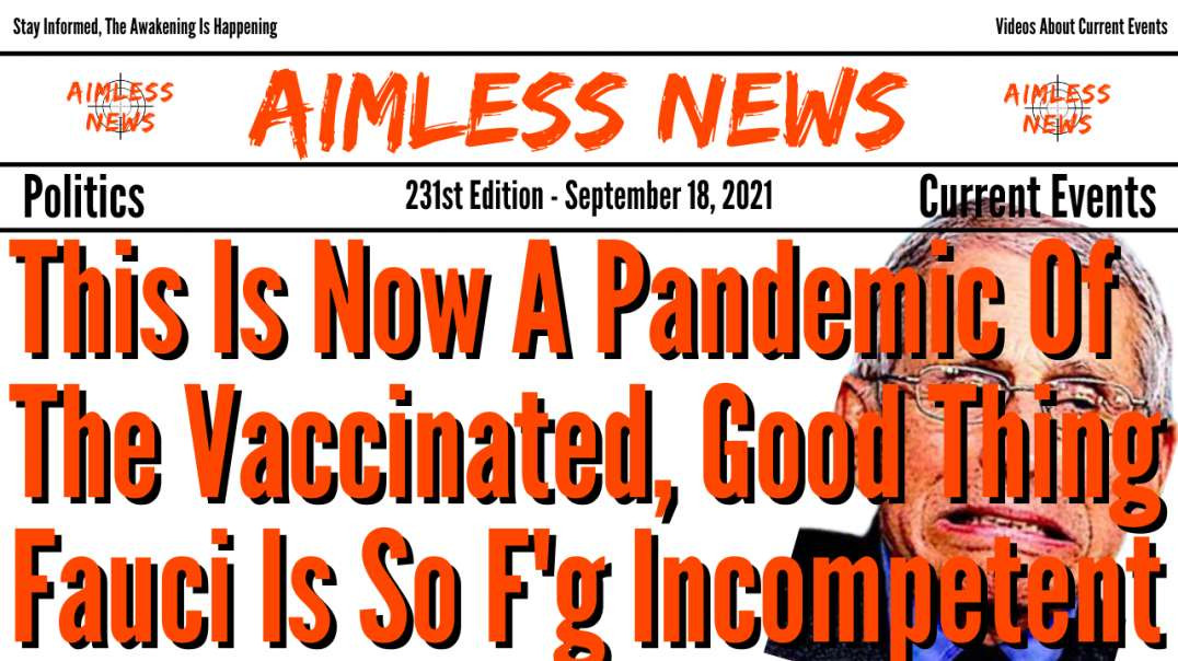 This Is Now A Pandemic Of The Vaccinated, Good Thing Fauci Is Such An Incompetent F*ck Up