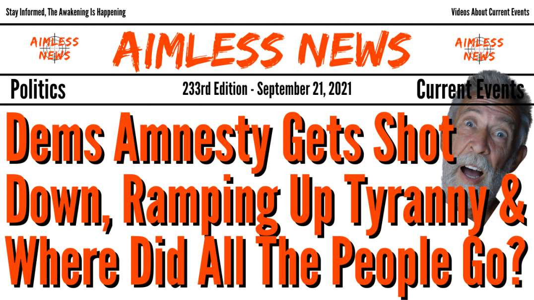 Dems Amnesty Shot Down, Ramping Up Tyranny & Where Did All The People Go?