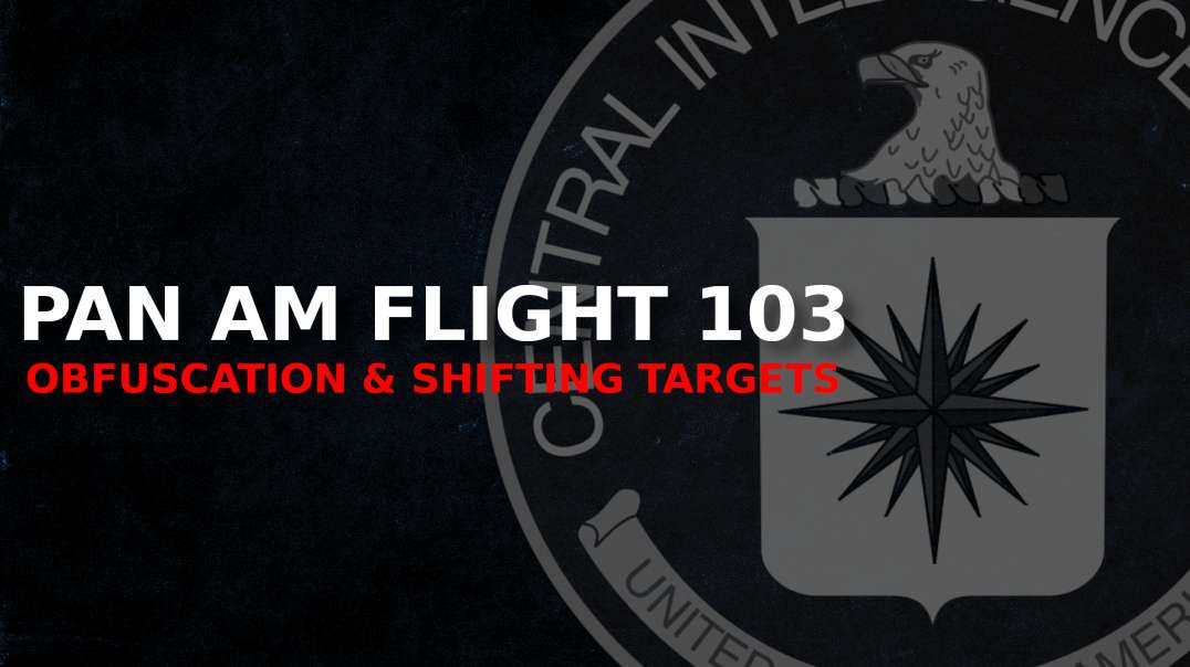 Pan Am Flight 103 - Obfuscation & Shifting Targets