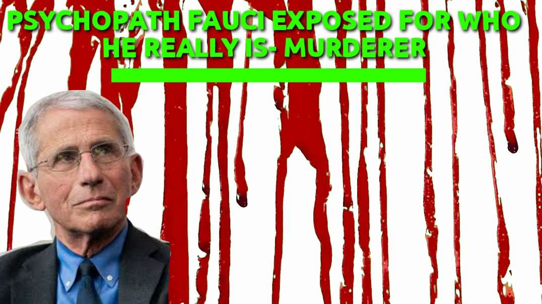 Psychopath Fauci EXPOSED for who he really is -MURDERER