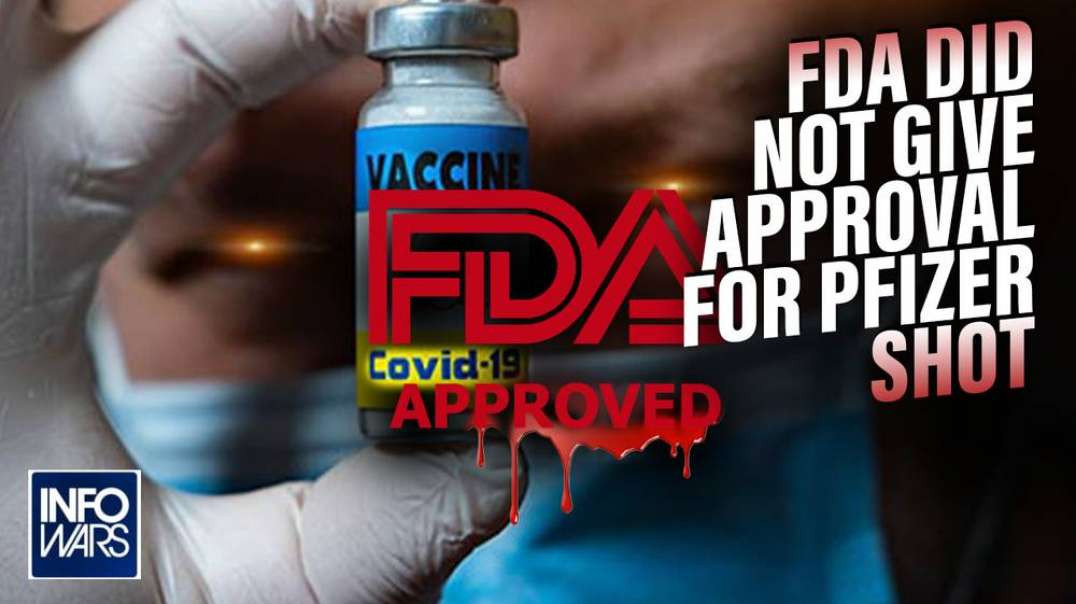 FDA Did Not Give Approval For Pfizer Shot!
