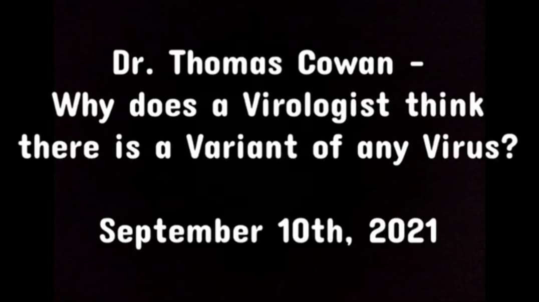 Dr. Thomas Cowan - Why does a Virologist think there is a variant of any virus? (Sept. 10th, 2021)