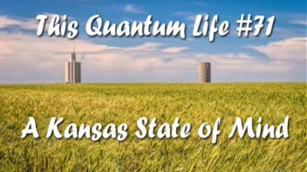 This Quantum Life #71 - A Kansas State of Mind