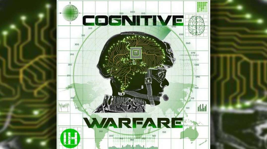 Cognitive Warfare Swivels Humanity Into A Weapon