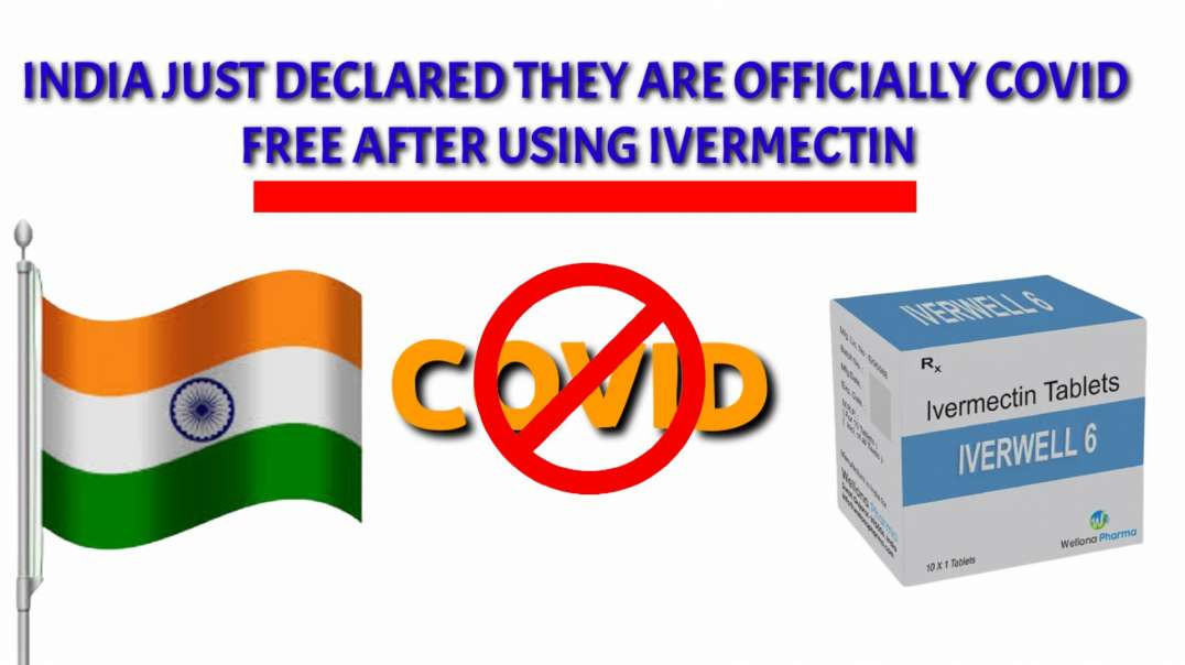 India just declared they are COVID FREE after using IVERMECTIN
