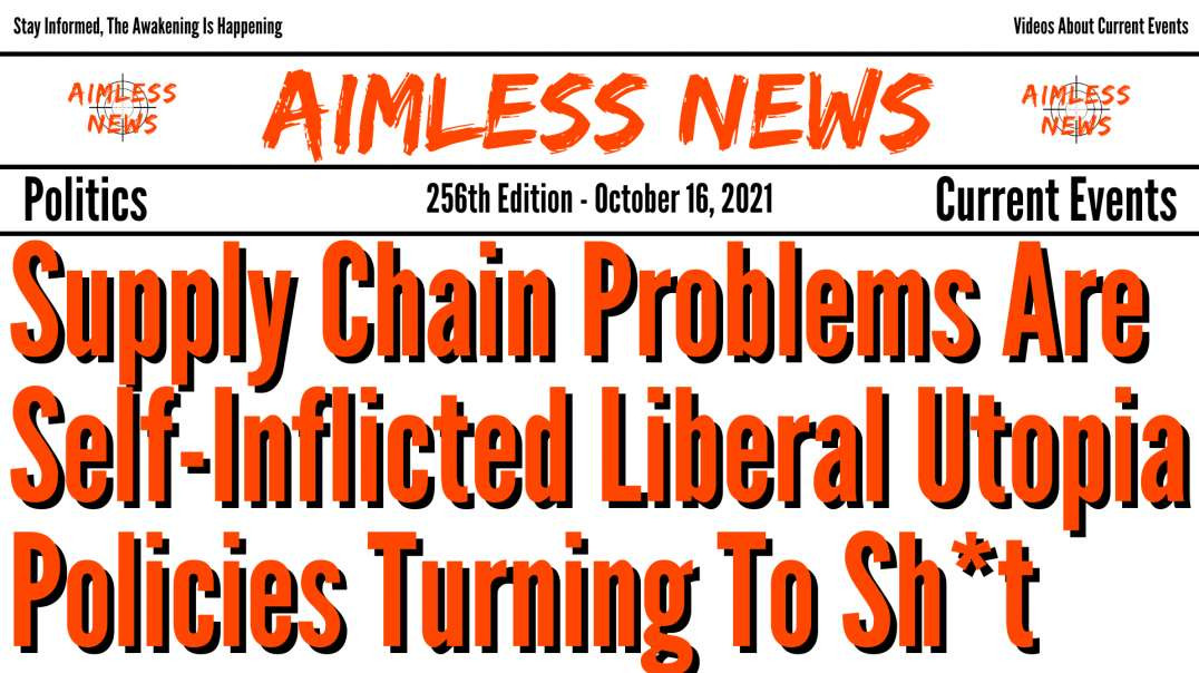 Supply Chain Problems Are Self-Inflicted Liberal Utopia Policies Turning To Sh*t