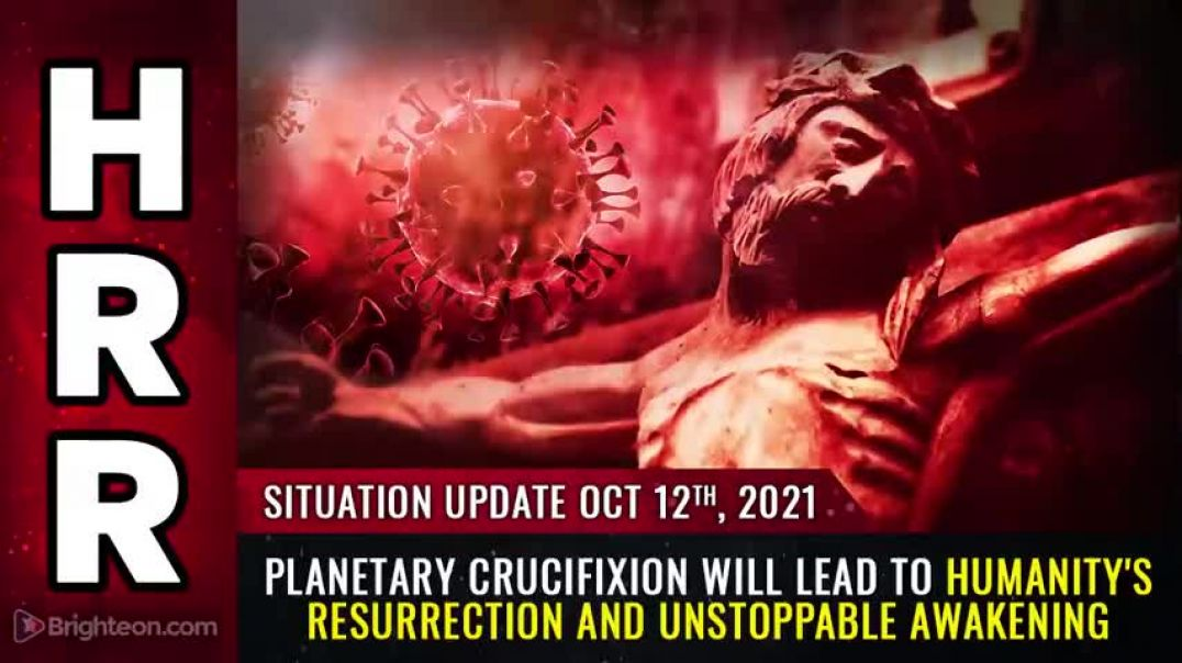 SITUATION UPDATE, 10/12/21 - PLANETARY CRUCIFIXION...