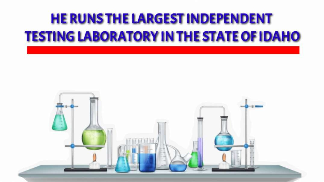He RUNS the largest independent testing laboratory in the state of Idaho