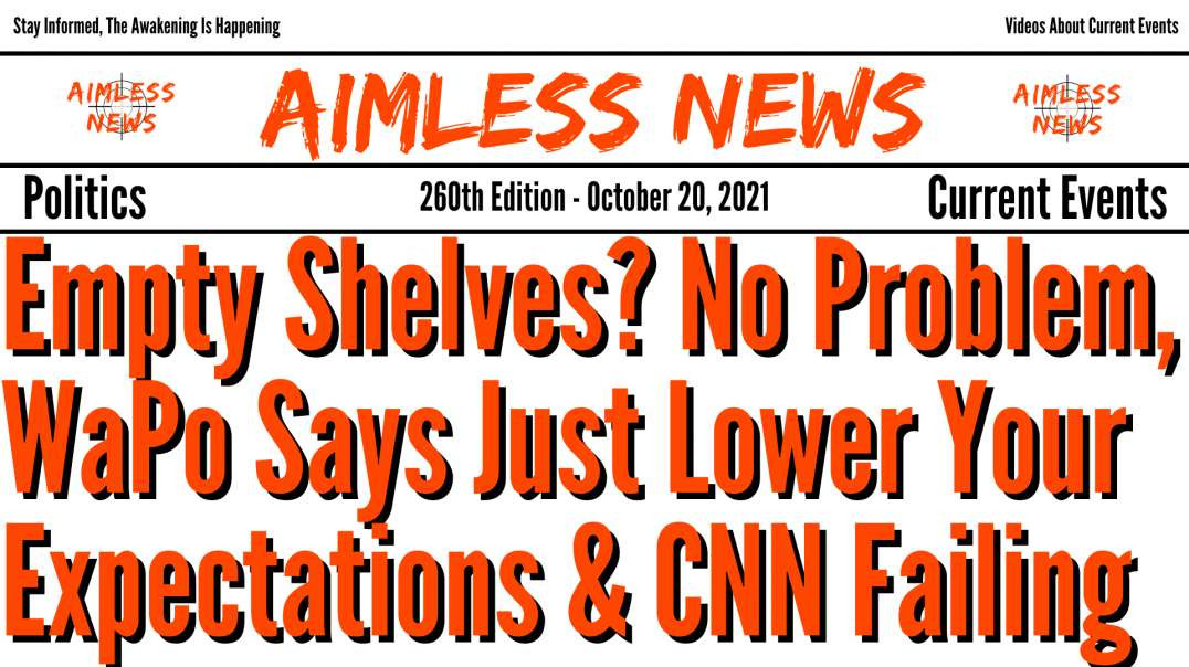 Empty Shelves? No Problem, WaPo Says Just Lower Your Expectations & CNN Takes Another Beatdown
