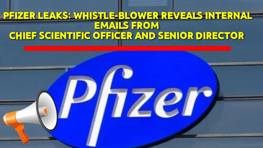 Pfizer  whistleblower REVEALS internal emails from chief scientific  officer and senior director