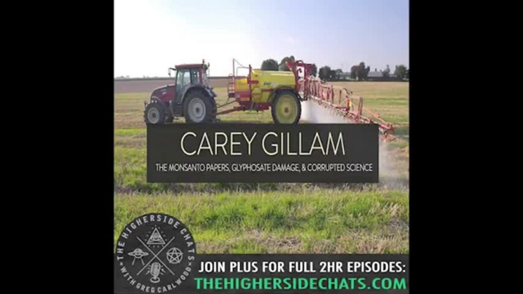 CAREY GILLAM - THE MONSANTO PAPERS, GLYPHOSATE DAMAGE, & CORRUPTED SCIENCE